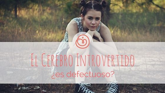 El cerebro introvertido, ¿es defectuoso?